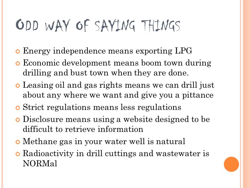 O DD WAY OF SAYING THINGS Energy independence means exporting LPG Economic development means boom town during drilling and bust town when they are done.