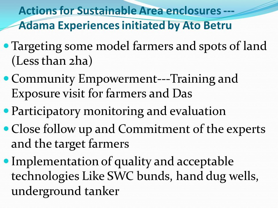 Actions for Sustainable Area enclosures --- Adama Experiences initiated by Ato Betru Targeting some model farmers and spots of land (Less than 2ha) Co