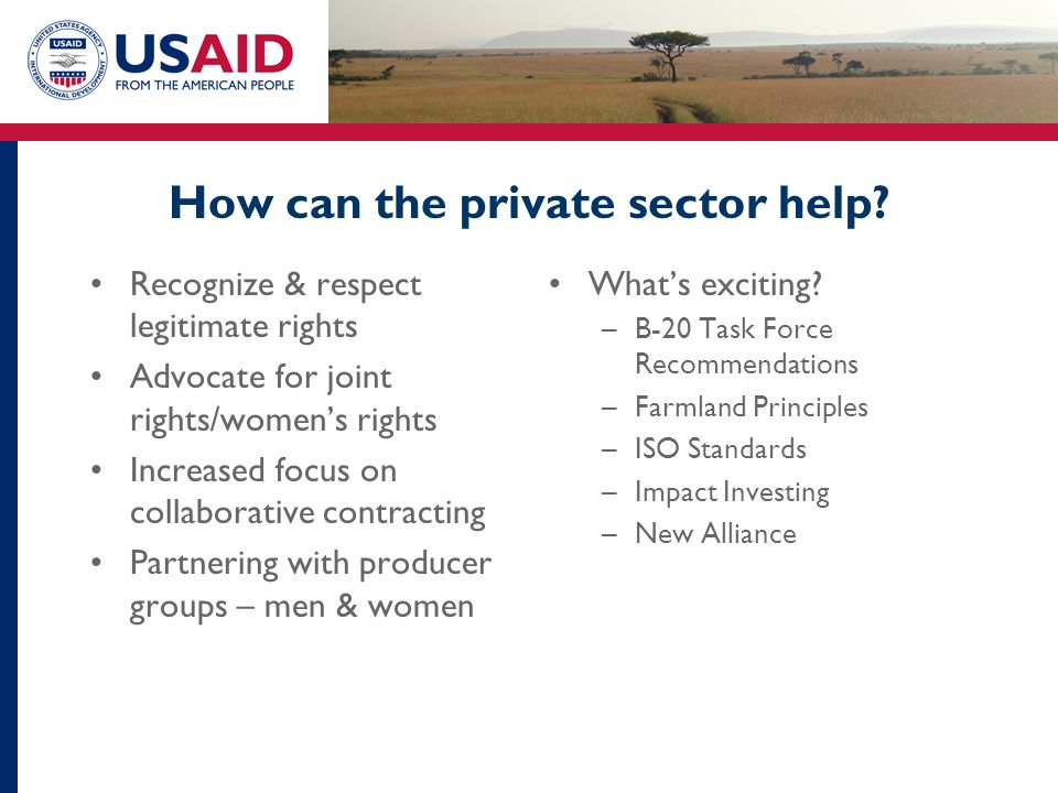 How can the private sector help? Recognize & respect legitimate rights Advocate for joint rights/women's rights Increased focus on collaborative contr