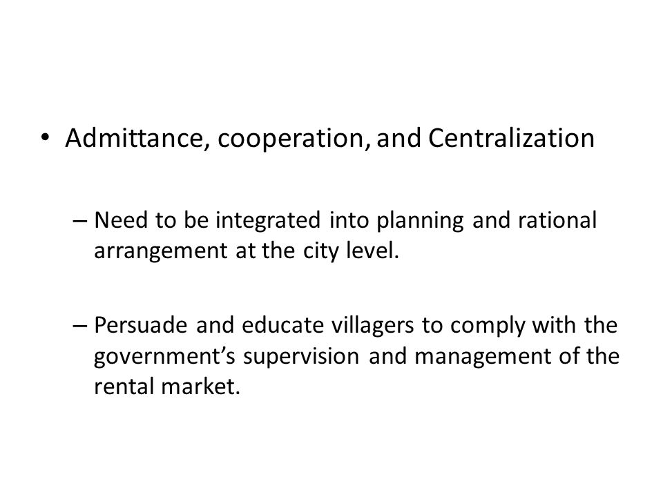 Admittance, cooperation, and Centralization – Need to be integrated into planning and rational arrangement at the city level. – Persuade and educate v