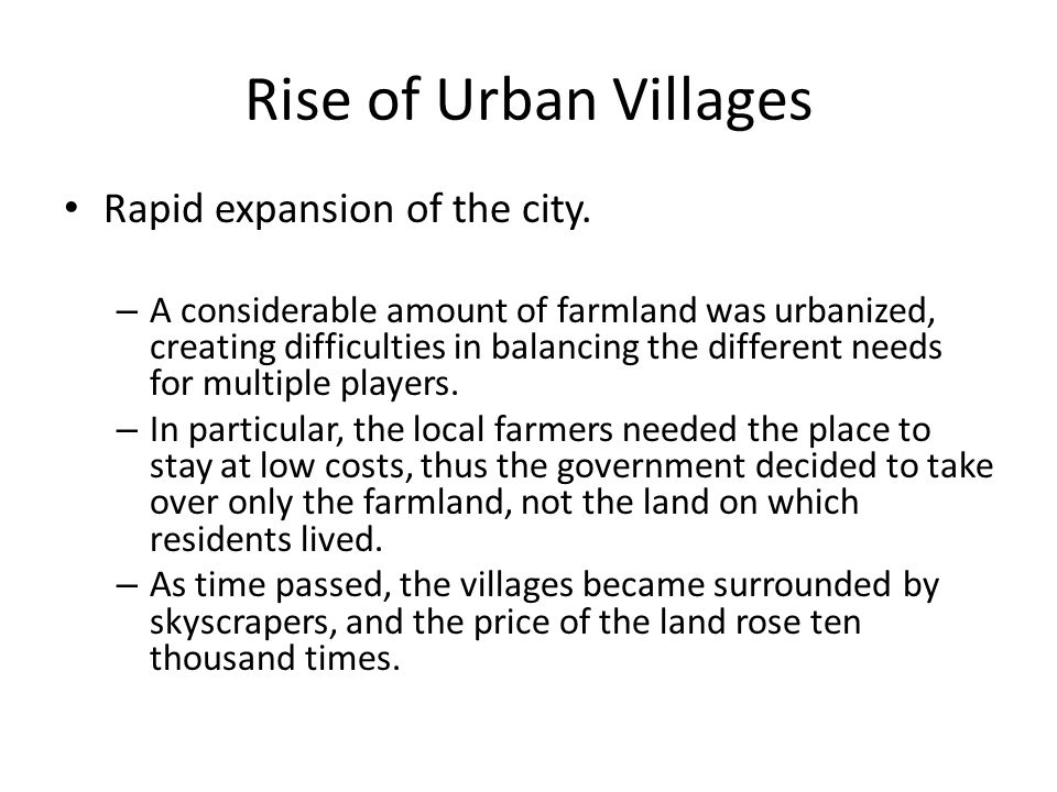 Rise of Urban Villages The rise in the migrant, or floating population – High demand in low-rent housing.