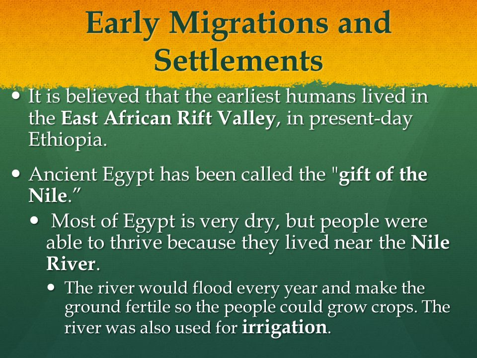 Early Migrations and Settlements It is believed that the earliest humans lived in the East African Rift Valley, in present-day Ethiopia. It is believe