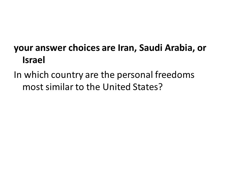 your answer choices are Iran, Saudi Arabia, or Israel In which country are the personal freedoms most similar to the United States