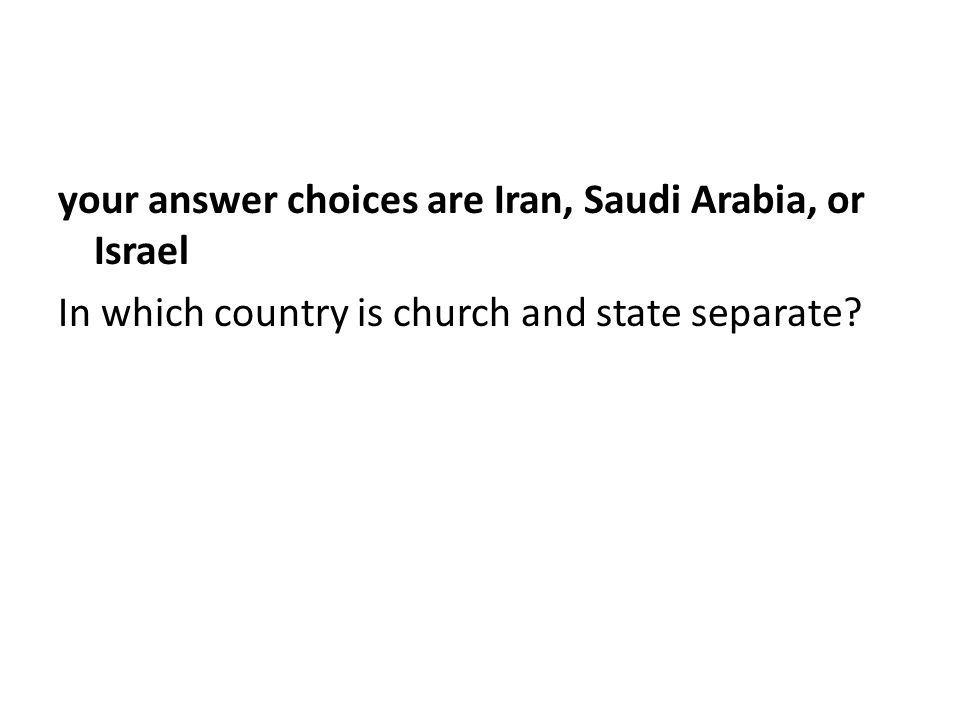 your answer choices are Iran, Saudi Arabia, or Israel In which country is church and state separate