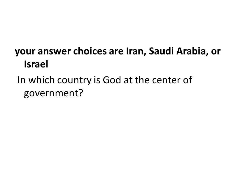 your answer choices are Iran, Saudi Arabia, or Israel In which country is God at the center of government