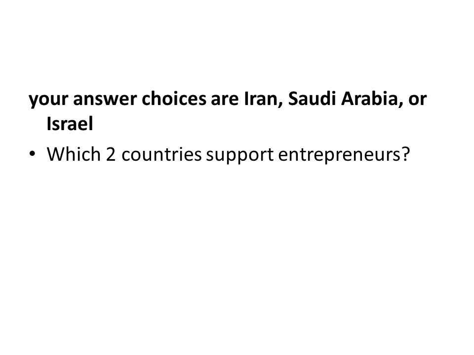 your answer choices are Iran, Saudi Arabia, or Israel Which 2 countries support entrepreneurs