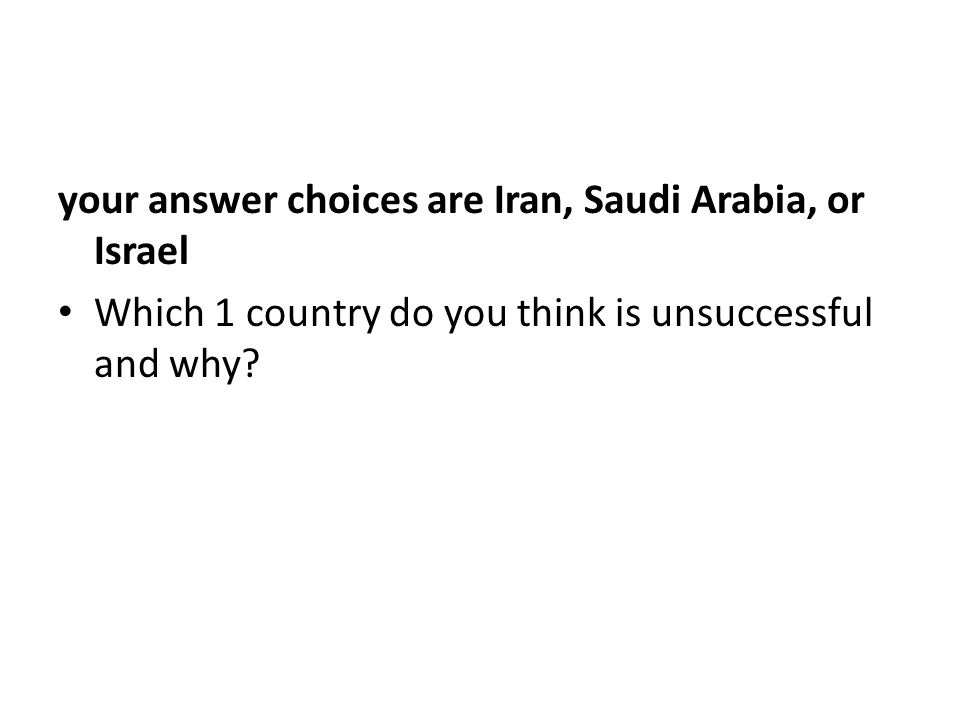 your answer choices are Iran, Saudi Arabia, or Israel Which 1 country do you think is unsuccessful and why