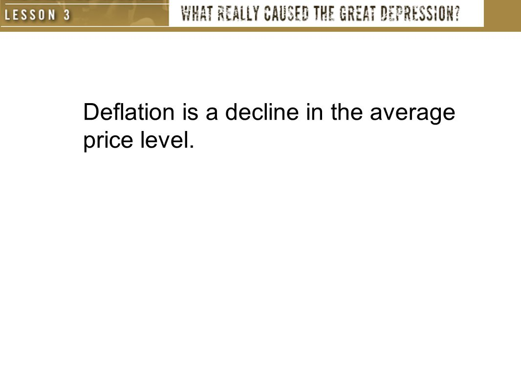 Deflation is a decline in the average price level.