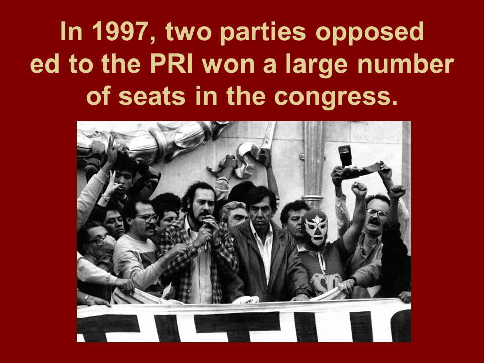In 1997, two parties opposed ed to the PRI won a large number of seats in the congress.