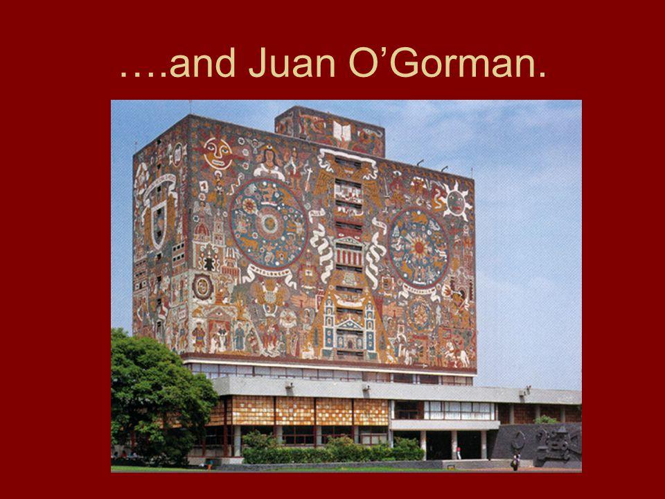 ….and Juan O'Gorman.