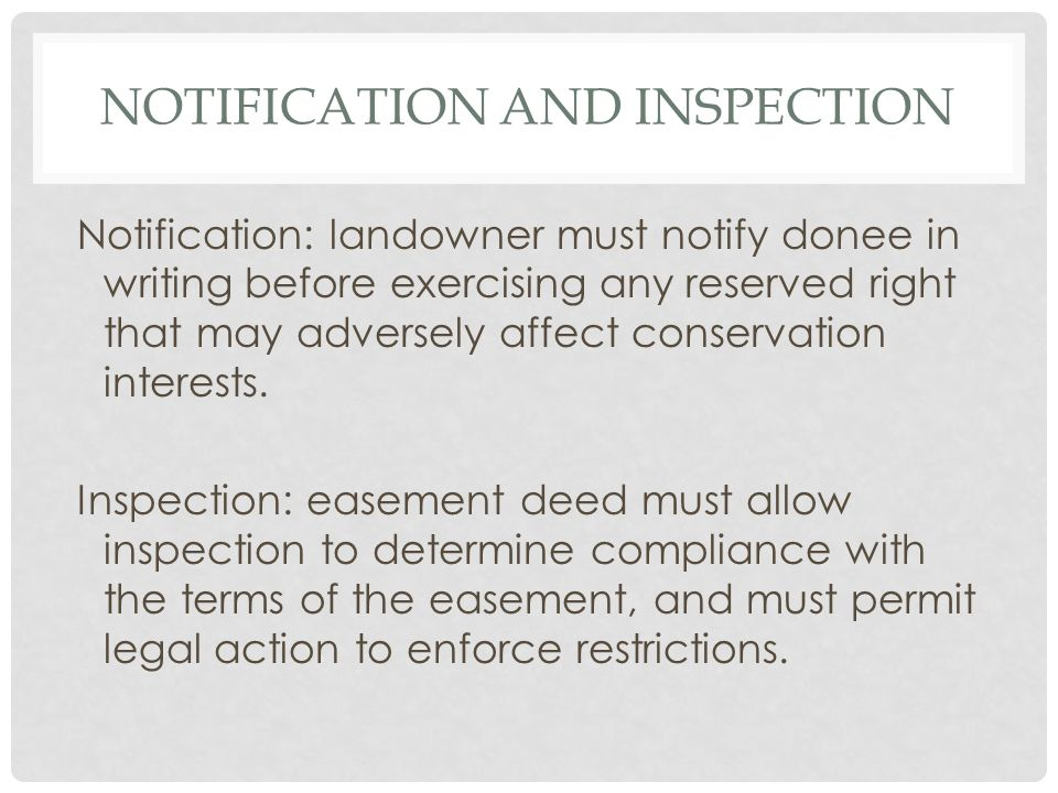NOTIFICATION AND INSPECTION Notification: landowner must notify donee in writing before exercising any reserved right that may adversely affect conservation interests.