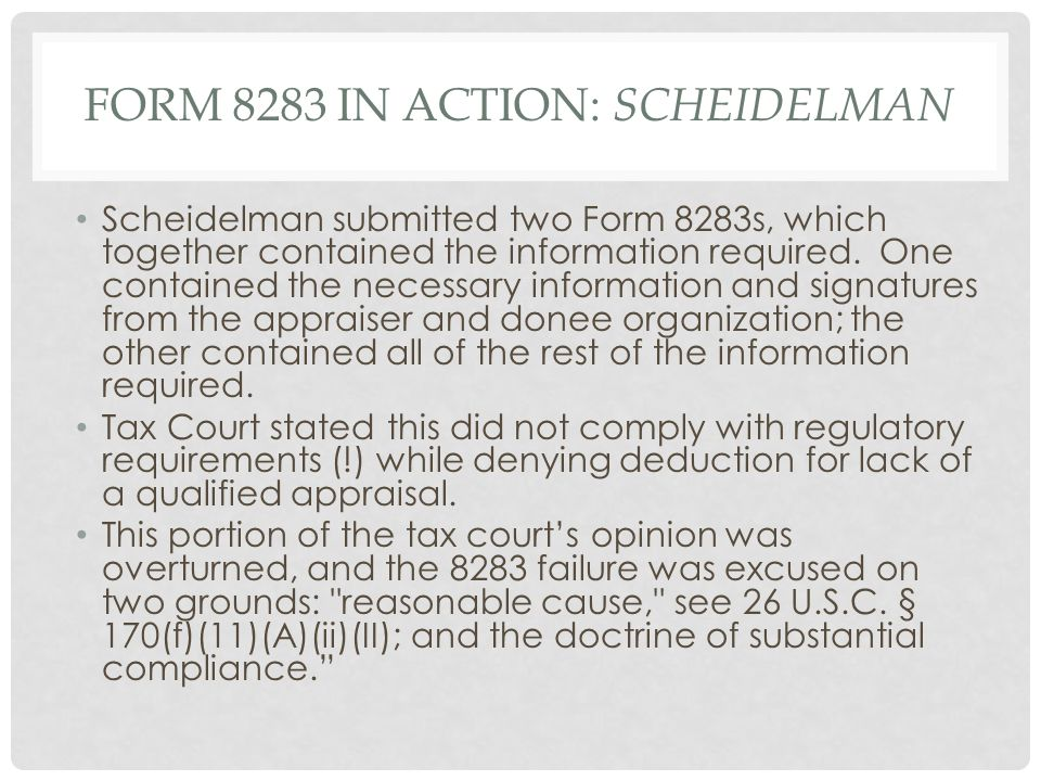 FORM 8283 IN ACTION: SCHEIDELMAN Scheidelman submitted two Form 8283s, which together contained the information required.