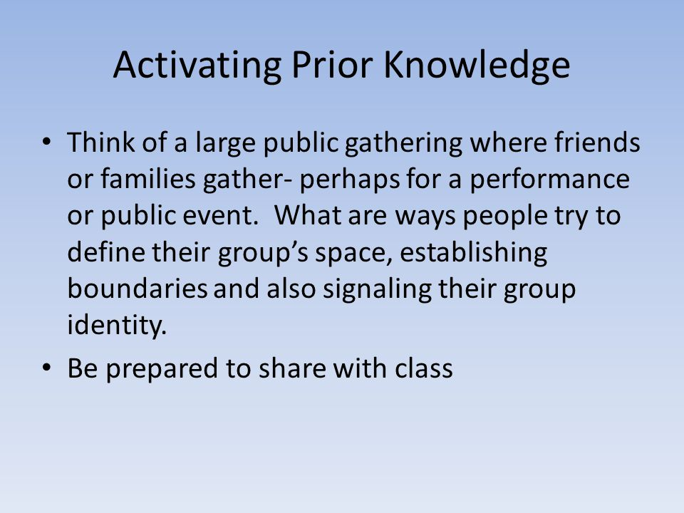 Activating Prior Knowledge Think of a large public gathering where friends or families gather- perhaps for a performance or public event.