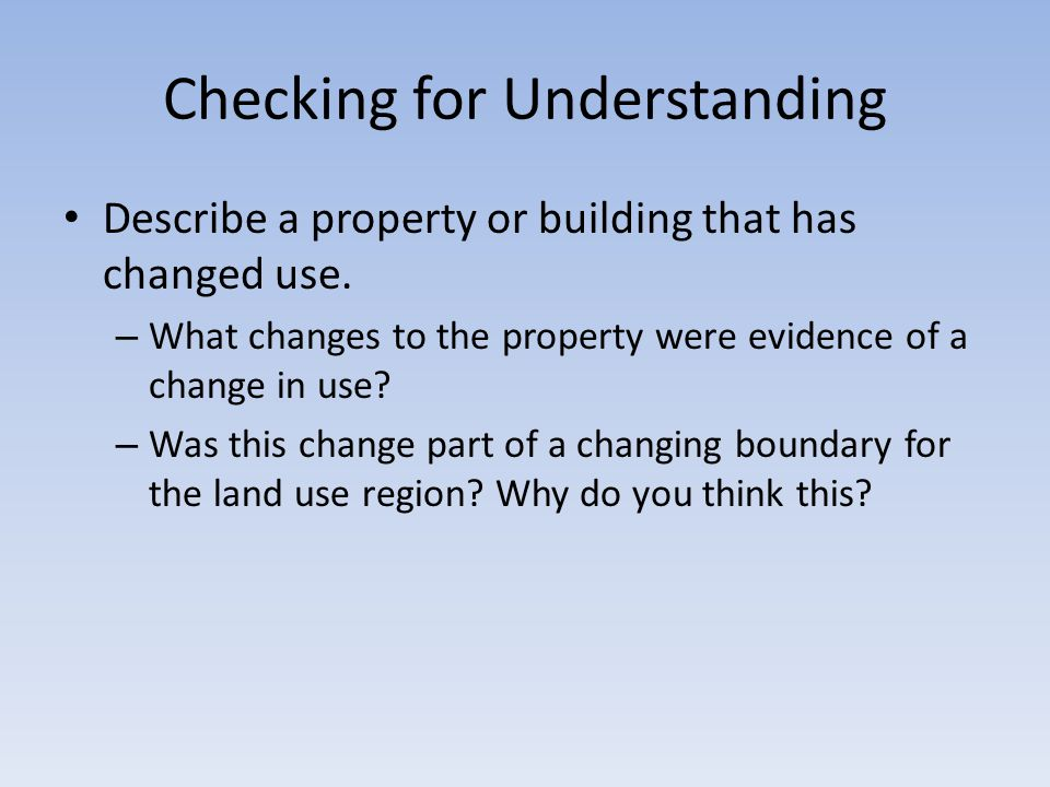 Checking for Understanding Describe a property or building that has changed use.