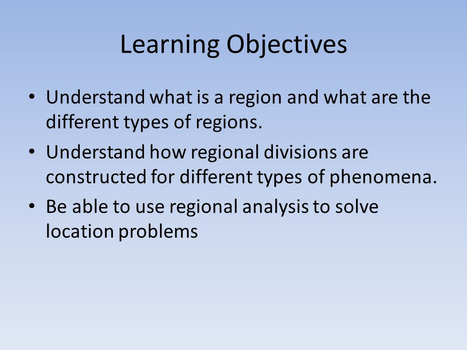 Learning Objectives Understand what is a region and what are the different types of regions.