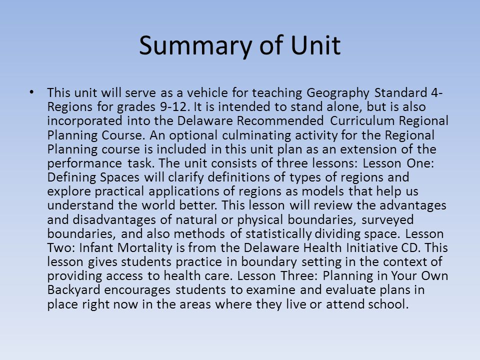 Summary of Unit This unit will serve as a vehicle for teaching Geography Standard 4- Regions for grades 9-12.