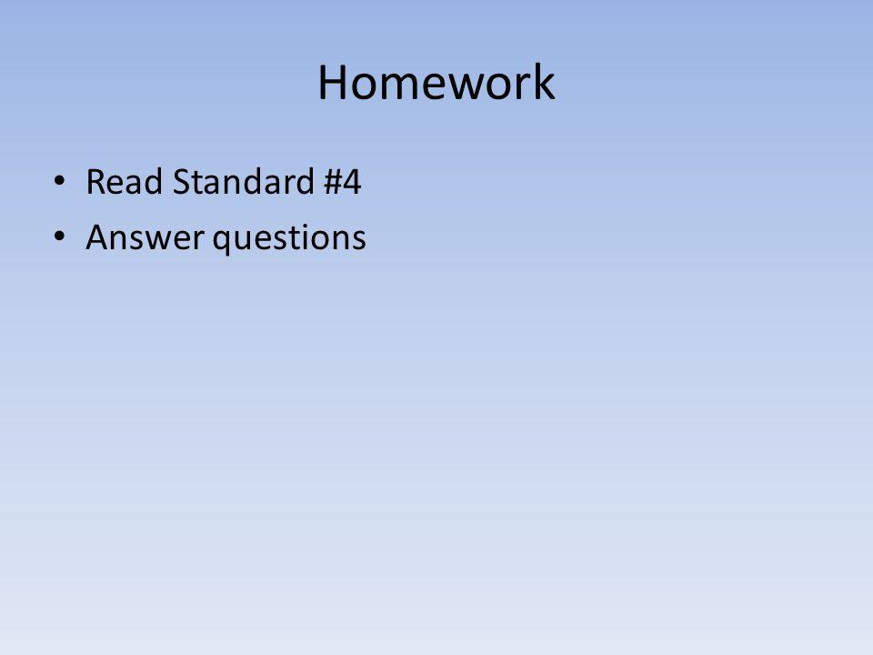 Homework Read Standard #4 Answer questions