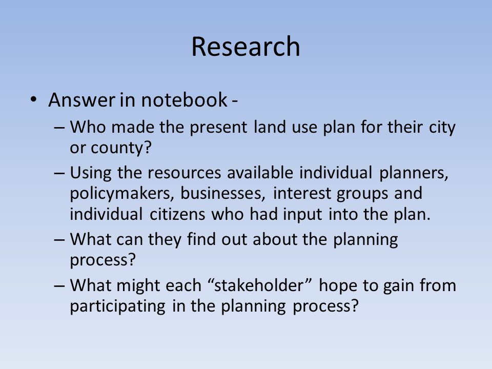 Research Answer in notebook - – Who made the present land use plan for their city or county.
