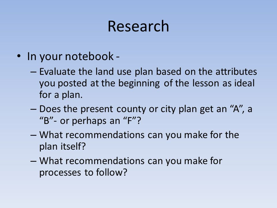 Research In your notebook - – Evaluate the land use plan based on the attributes you posted at the beginning of the lesson as ideal for a plan.