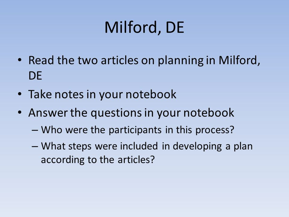 Milford, DE Read the two articles on planning in Milford, DE Take notes in your notebook Answer the questions in your notebook – Who were the participants in this process.