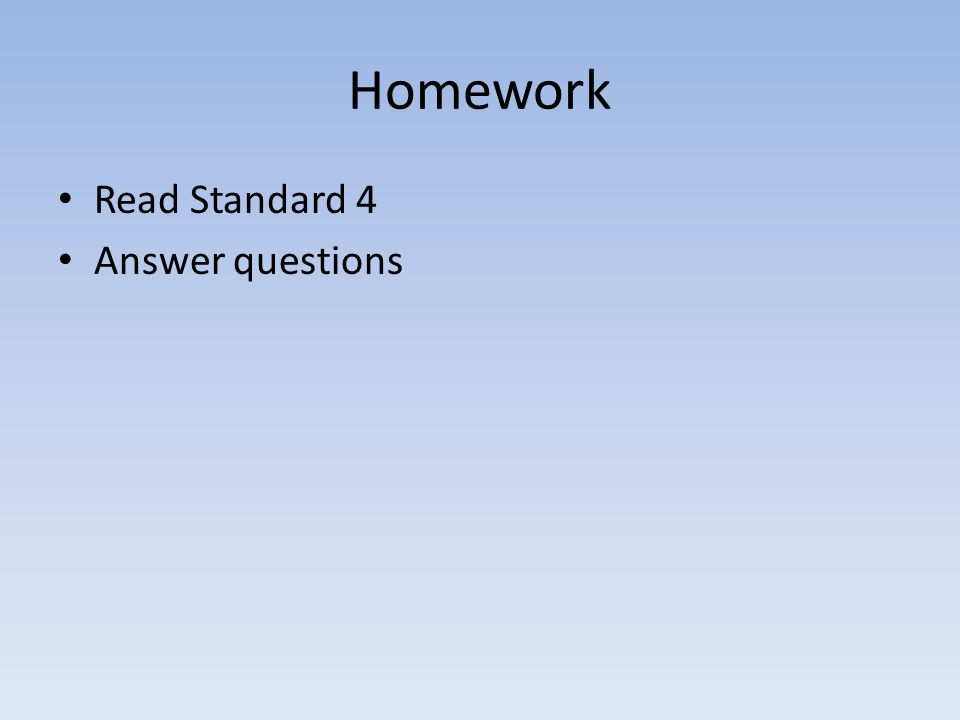 Homework Read Standard 4 Answer questions