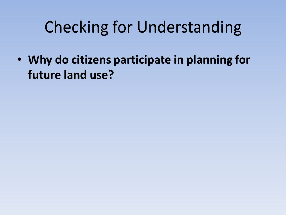 Checking for Understanding Why do citizens participate in planning for future land use?