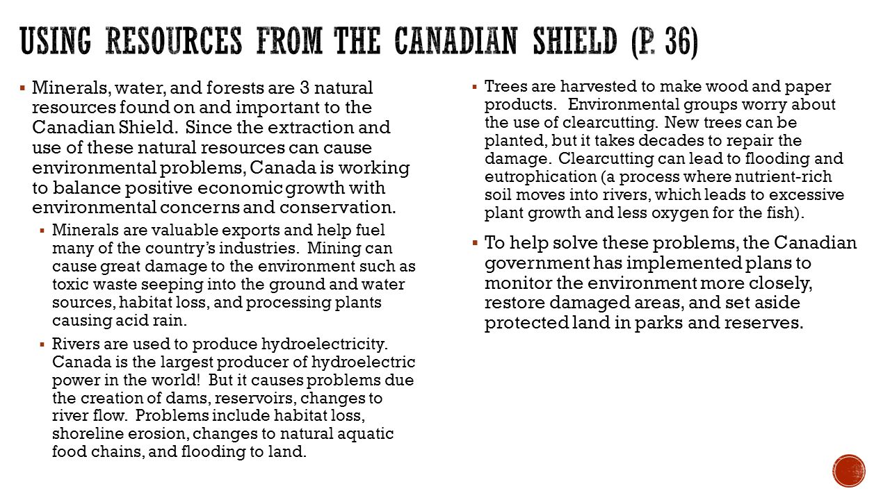  Minerals, water, and forests are 3 natural resources found on and important to the Canadian Shield.