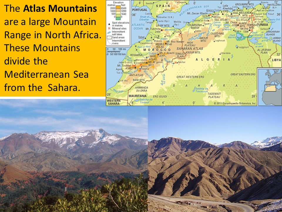 The Atlas Mountains are a large Mountain Range in North Africa. These Mountains divide the Mediterranean Sea from the Sahara.