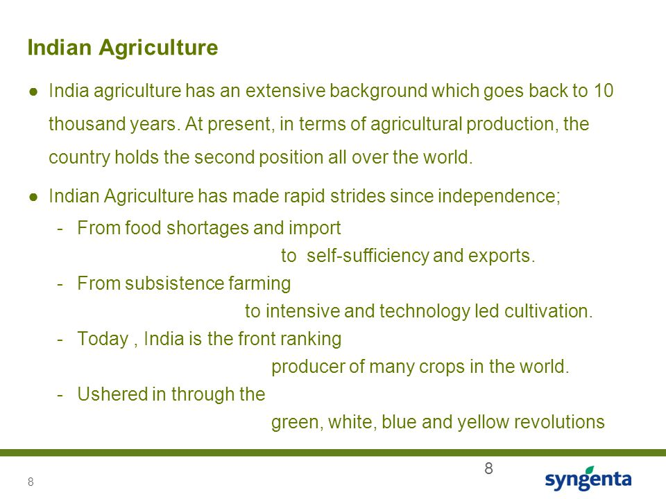 8 8 Indian Agriculture ●India agriculture has an extensive background which goes back to 10 thousand years. At present, in terms of agricultural produ