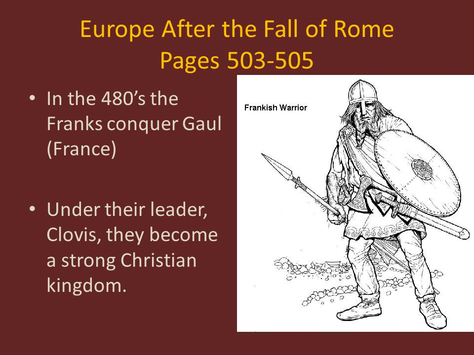 Europe After the Fall of Rome Pages 503-505 In the late 700's Charlemagne, warrior and leader, builds his powerful empire.
