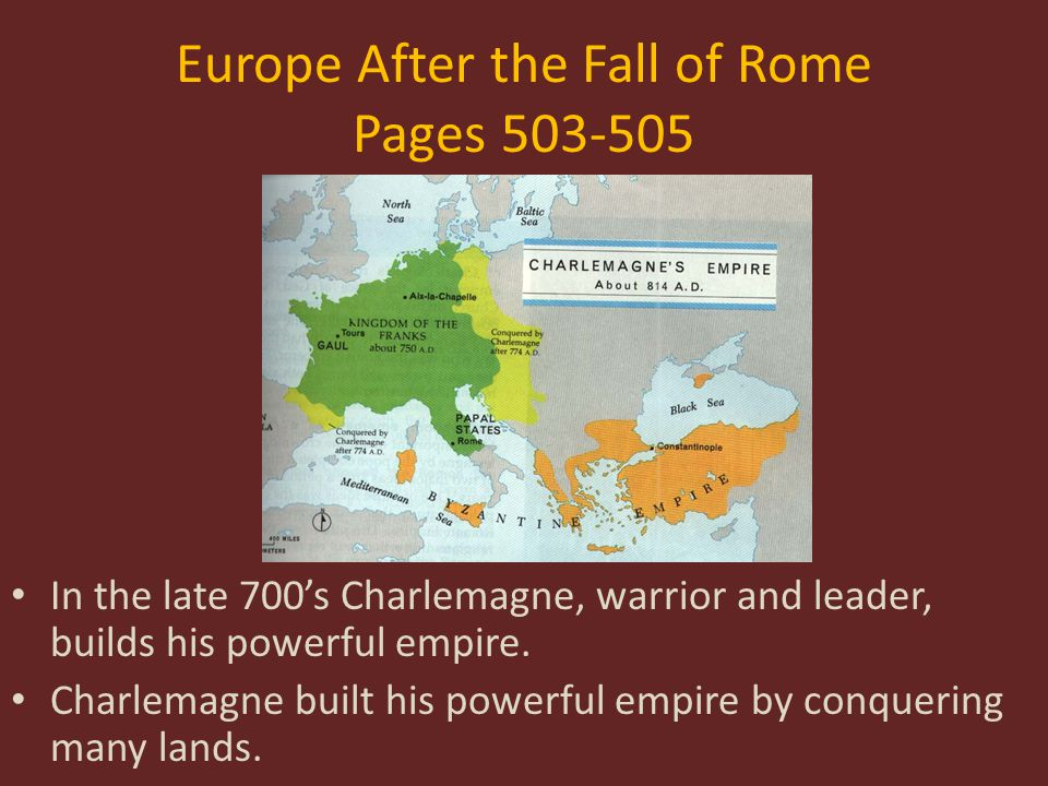 Europe After the Fall of Rome Pages 503-505 Eventually, Charlemagne conquered Rome.