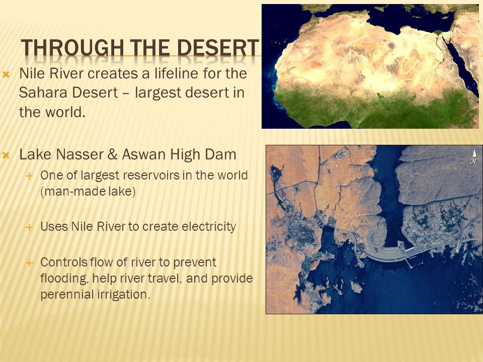  Nile River creates a lifeline for the Sahara Desert – largest desert in the world.