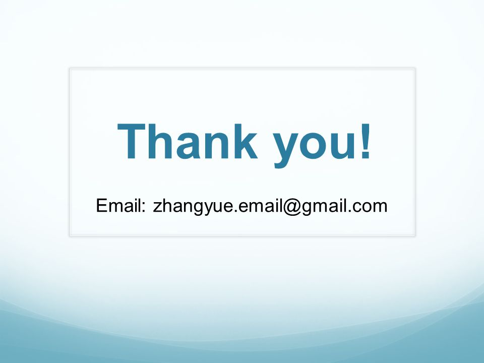 Thank you! Email: zhangyue.email@gmail.com