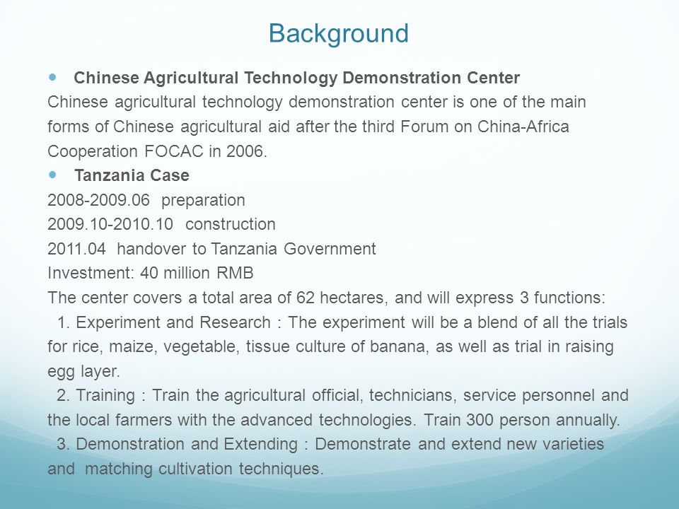 Background Chinese Agricultural Technology Demonstration Center Chinese agricultural technology demonstration center is one of the main forms of Chinese agricultural aid after the third Forum on China-Africa Cooperation FOCAC in 2006.