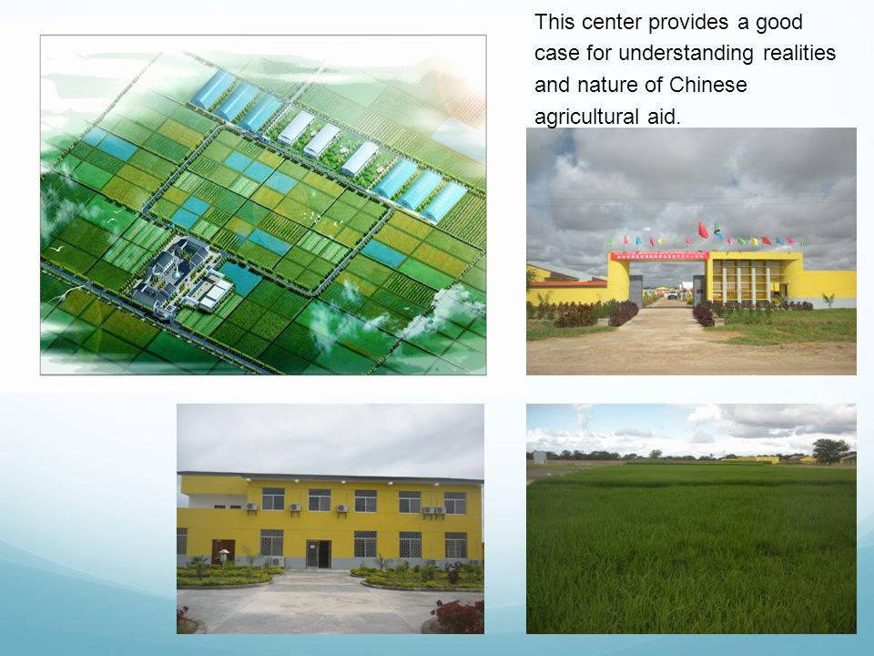 This center provides a good case for understanding realities and nature of Chinese agricultural aid.