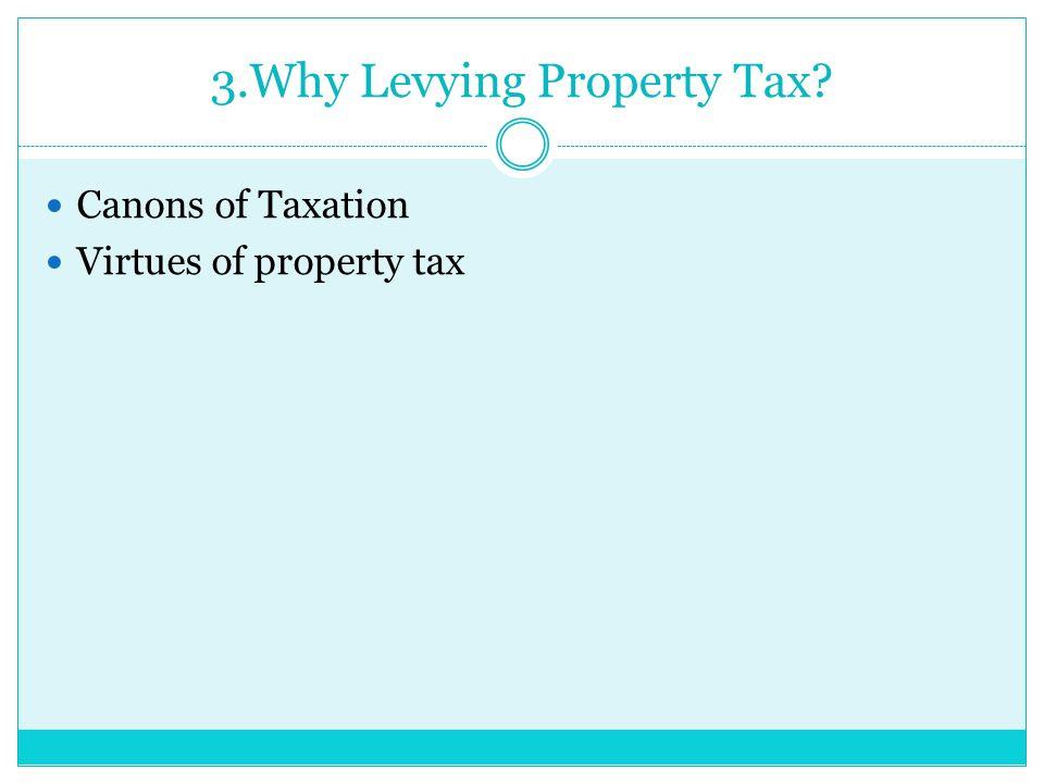 3.Why Levying Property Tax Canons of Taxation Virtues of property tax
