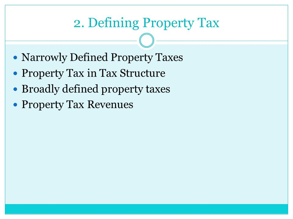 2. Defining Property Tax Narrowly Defined Property Taxes Property Tax in Tax Structure Broadly defined property taxes Property Tax Revenues