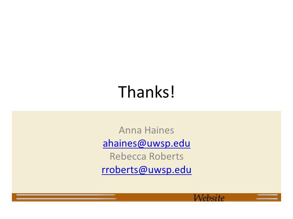 Thanks! Anna Haines ahaines@uwsp.edu Rebecca Roberts rroberts@uwsp.eduWebsite