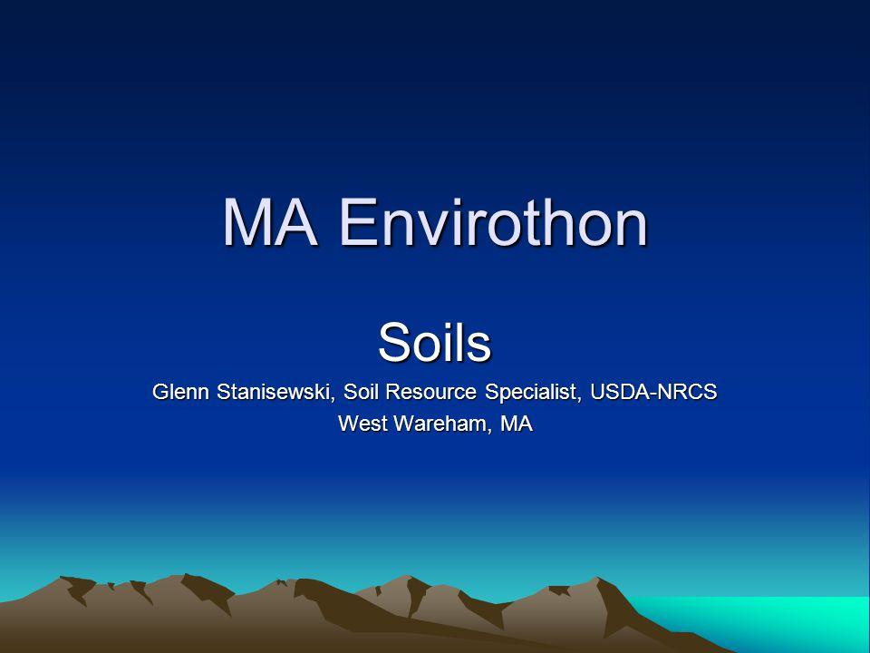 MA Envirothon Soils Glenn Stanisewski, Soil Resource Specialist, USDA-NRCS West Wareham, MA
