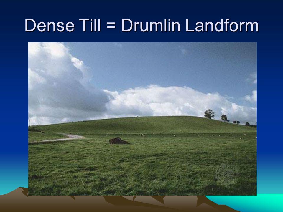 Dense Till = Drumlin Landform