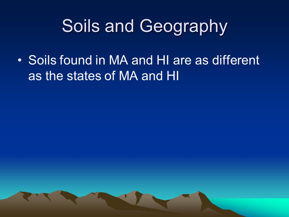 Soils and Geography Soils found in MA and HI are as different as the states of MA and HI