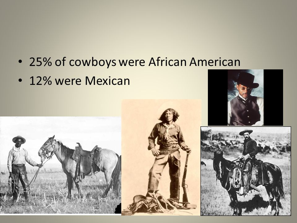 25% of cowboys were African American 12% were Mexican