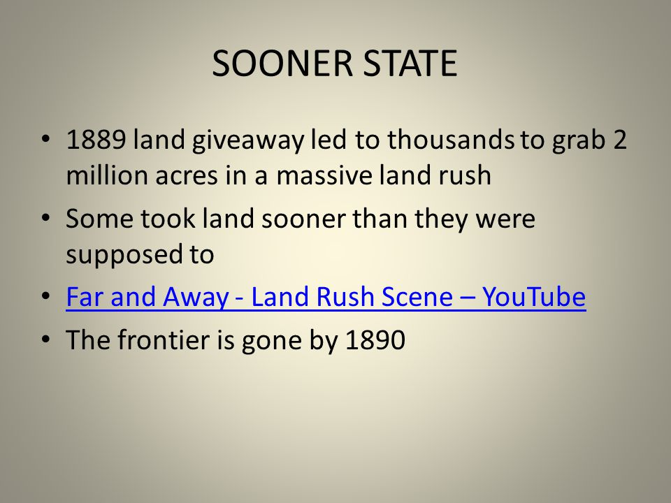 SOONER STATE 1889 land giveaway led to thousands to grab 2 million acres in a massive land rush Some took land sooner than they were supposed to Far and Away - Land Rush Scene – YouTube The frontier is gone by 1890