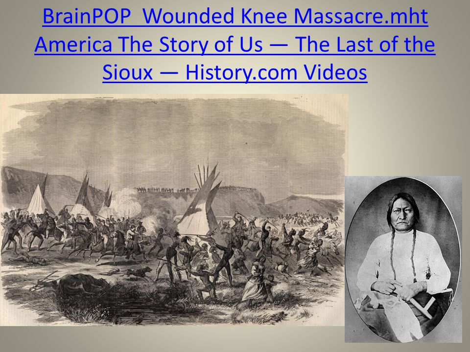 BrainPOP Wounded Knee Massacre.mht America The Story of Us — The Last of the Sioux — History.com Videos