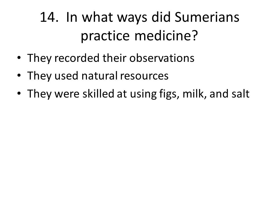 14. In what ways did Sumerians practice medicine.
