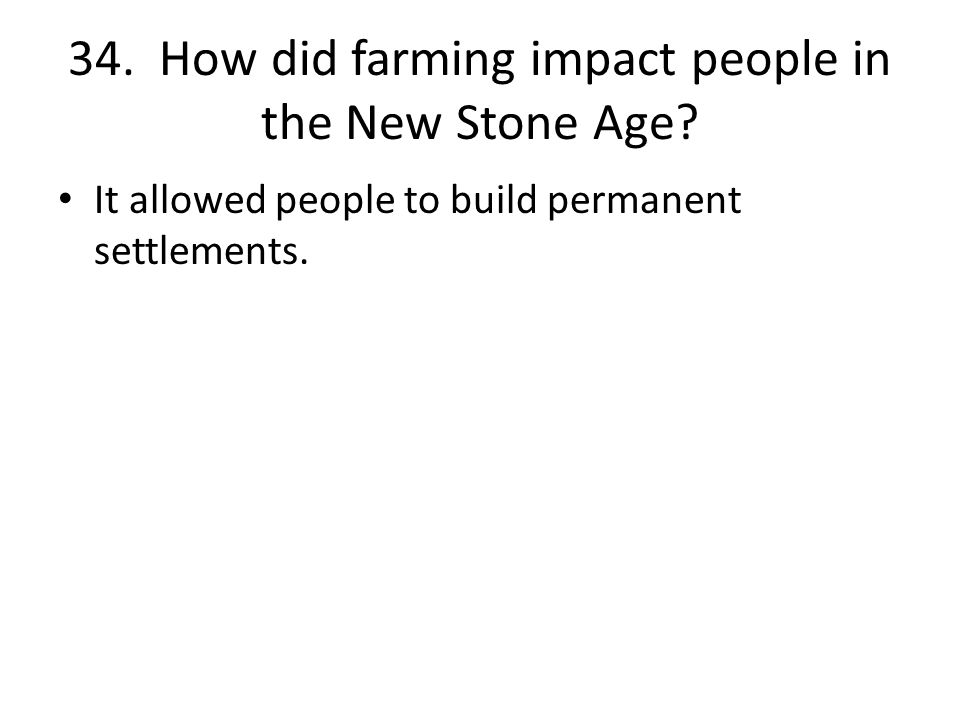 34. How did farming impact people in the New Stone Age.