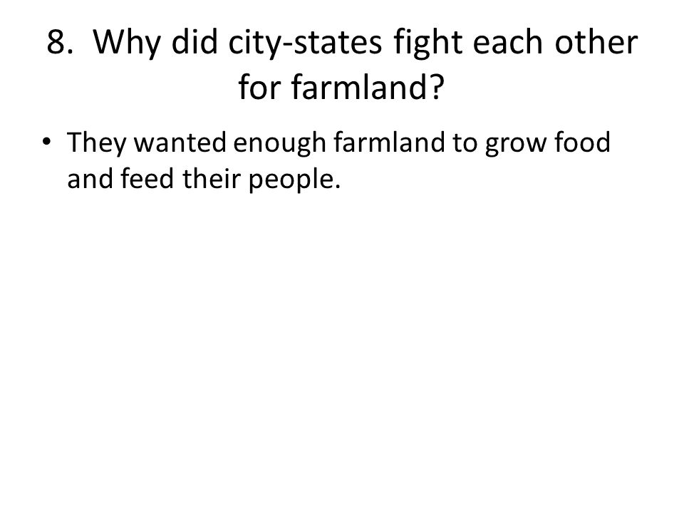 8. Why did city-states fight each other for farmland.