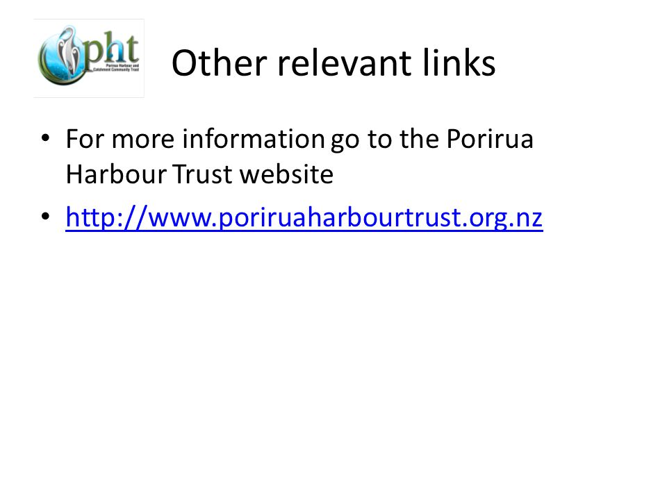 Other relevant links For more information go to the Porirua Harbour Trust website http://www.poriruaharbourtrust.org.nz