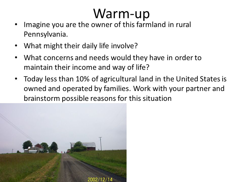 Warm-up Imagine you are the owner of this farmland in rural Pennsylvania.