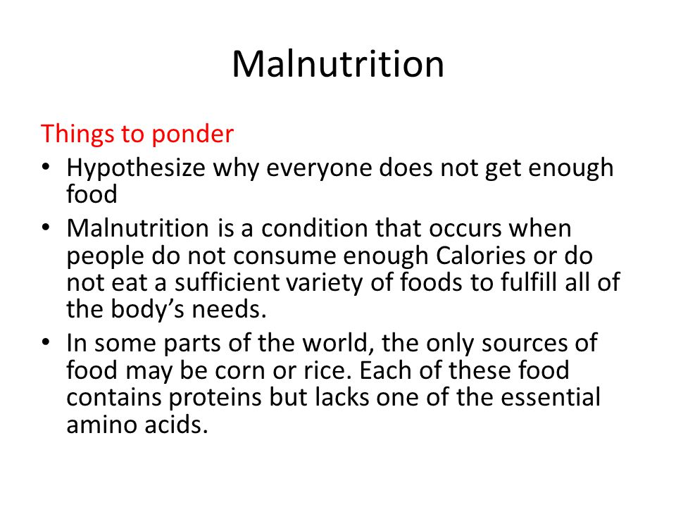 Malnutrition Things to ponder Hypothesize why everyone does not get enough food Malnutrition is a condition that occurs when people do not consume eno